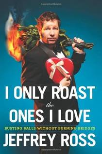 Picture of a book: I Only Roast the Ones I Love: Busting Balls Without Burning Bridges