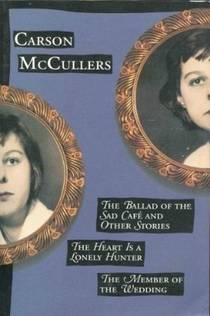 Picture of a book: Three Novels: The Ballad of the Sad Cafe and Others Stories, The Heart Is a Lonely Hunter, and The Member of The Wedding