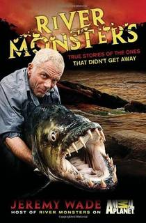 Picture of a book: River Monsters: True Stories of the Ones that Didn't Get Away