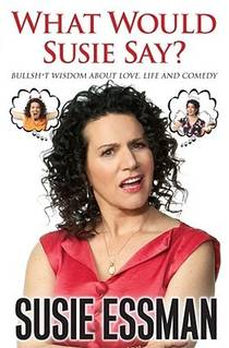 Picture of a book: What Would Susie Say?: Bullsh*t Wisdom About Love, Life and Comedy
