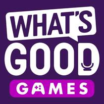 Picture of a podcast: What's Good Games: A Video Game Podcast