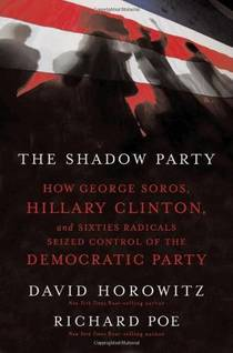 Picture of a book: The Shadow Party: How George Soros, Hillary Clinton, and Sixties Radicals Seized Control of the Democratic Party