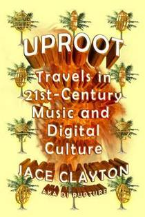 Picture of a book: Uproot: Travels in 21st-Century Music and Digital Culture