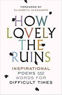 Picture of a book: How Lovely The Ruins: Inspirational Poems And Words For Difficult Times