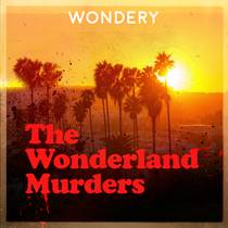 Picture of a podcast: The Wonderland Murders By Hollywood & Crime