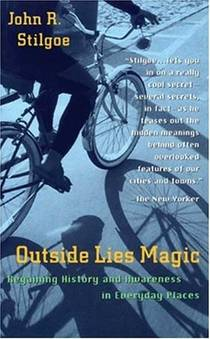 Picture of a book: Outside Lies Magic: Regaining History and Awareness in Everyday Places