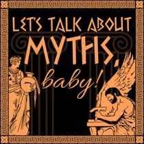 Picture of a podcast: Let's Talk About Myths, Baby! A Greek & Roman Mythology Podcast
