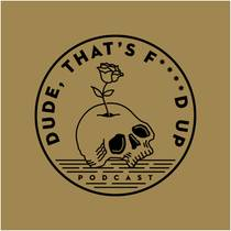 Picture of a podcast: Dude, That's F****d Up