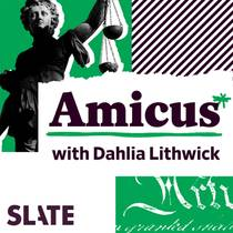 Picture of a podcast: Amicus With Dahlia Lithwick   Law, Justice, and the Courts