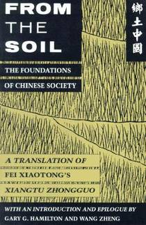 Picture of a book: From the Soil: The Foundations of Chinese Society, A translation of Fei Xiaotong's  Xiangtu Zhongguo