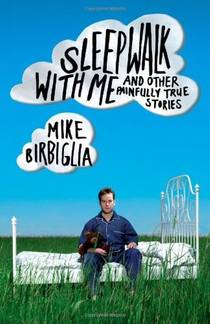 Picture of a book: Sleepwalk With Me And Other Painfully True Stories