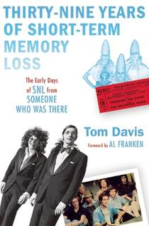 Picture of a book: Thirty-Nine Years Of Short-Term Memory Loss: The Early Days Of Snl From Someone Who Was There