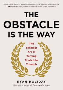 Picture of a book: The Obstacle Is The Way: The Timeless Art Of Turning Trials Into Triumph