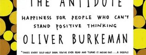 Image of The Antidote: Happiness For People Who Can't Stand Positive Thinking