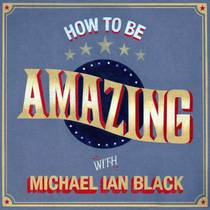 Picture of a podcast: How To Be Amazing with Michael Ian Black