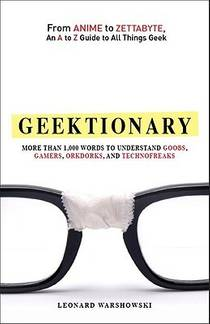 Picture of a book: Geektionary: From Anime to Zettabyte, an A to Z Guide to All Things Geek: More Than 1,000 Words to Understand Goobs, Gamers, Ork