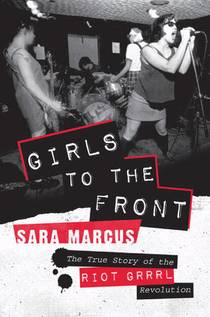 Picture of a book: Girls To The Front: The True Story Of The Riot Grrrl Revolution