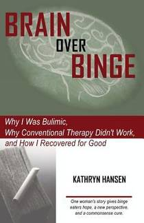 Picture of a book: Brain Over Binge: Why I Was Bulimic, Why Conventional Therapy Didn't Work, And How I Recovered For Good