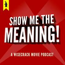 Picture of a podcast: Show Me The Meaning! – A Wisecrack Movie Podcast