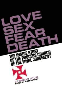 Picture of a book: Love Sex Fear Death: The Inside Story of the Process Church of the Final Judgment