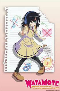 Picture of a TV show: Watamote: No Matter How I Look At It, It's You Guys' Fault I'm Not Popular!