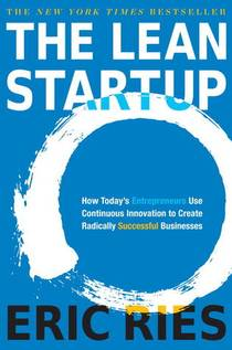 Picture of a book: The Lean Startup: How Today's Entrepreneurs Use Continuous Innovation To Create Radically Successful Businesses
