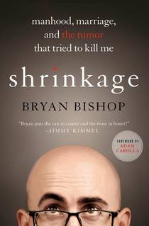 Picture of a book: Shrinkage: Manhood, Marriage, and the Tumor That Tried to Kill Me