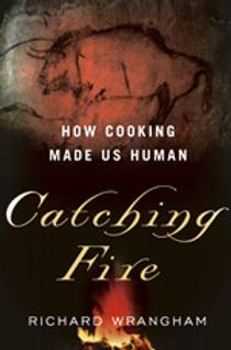 Picture of a book: Catching Fire: How Cooking Made Us Human