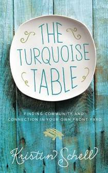 Picture of a book: The Turquoise Table: Finding Community and Connection in Your Own Front Yard