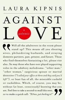 Picture of a book: Against Love: A Polemic