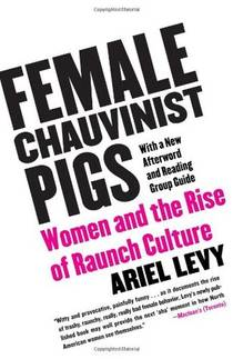 Picture of a book: Female Chauvinist Pigs: Women And The Rise Of Raunch Culture