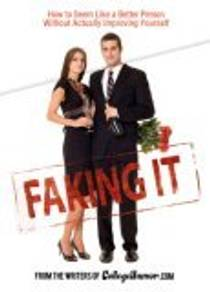 Picture of a book: Faking It: How To Seem Like A Better Person Without Actually Improvingyourself