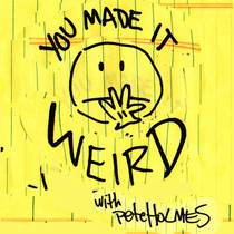 Picture of a podcast: You Made It Weird With Pete Holmes