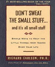 Picture of a book: Don't Sweat The Small Stuff ... And It's All Small Stuff: Simple Ways To Keep The Little Things From Taking Over Your Life