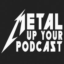 Picture of a podcast: METAL UP YOUR PODCAST - All Things Metallica