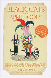 Picture of a book: Black Cats and April Fools: Origins of Old Wives Tales and Superstitions in Our Daily Lives