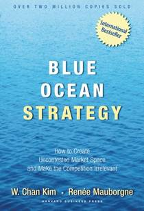 Picture of a book: Blue Ocean Strategy: How To Create Uncontested Market Space And Make The Competition Irrelevant