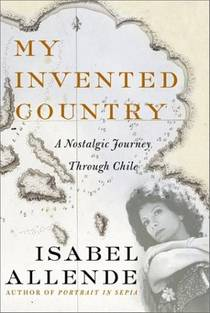 Picture of a book: My Invented Country: A Nostalgic Journey Through Chile
