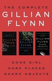 Picture of a book: The Complete Gillian Flynn: Gone Girl, Dark Places, Sharp Objects