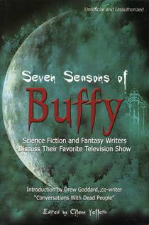 Picture of a book: Seven Seasons of Buffy: Science Fiction & Fantasy Writers Discuss Their Favorite Television Show