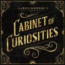 Picture of a podcast: Aaron Mahnke's Cabinet Of Curiosities