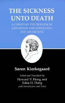 Picture of a book: The Sickness Unto Death: A Christian Psychological Exposition For Upbuilding And Awakening