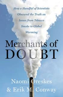 Picture of a book: Merchants Of Doubt: How A Handful Of Scientists Obscured The Truth On Issues From Tobacco Smoke To Global Warming