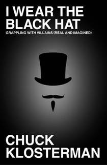 Picture of a book: I Wear The Black Hat: Grappling With Villains (real And Imagined)