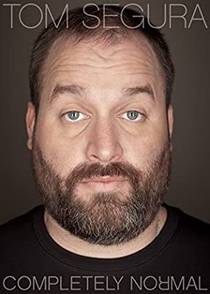 Picture of a TV show: Tom Segura: Completely Normal
