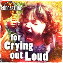Picture of a podcast: For Crying Out Loud
