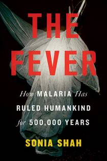 Picture of a book: The Fever: How Malaria Has Ruled Humankind For 500,000 Years