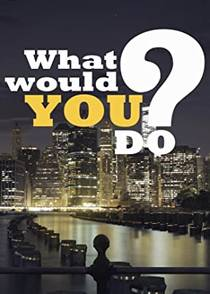 Picture of a TV show: What Would You Do?