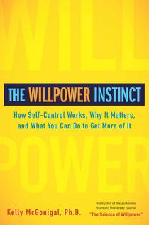 Picture of a book: The Willpower Instinct: How Self-Control Works, Why It Matters, And What You Can Do To Get More Of It