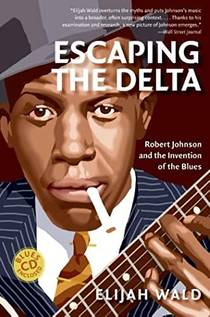 Picture of a book: Escaping The Delta: Robert Johnson And The Invention Of The Blues
